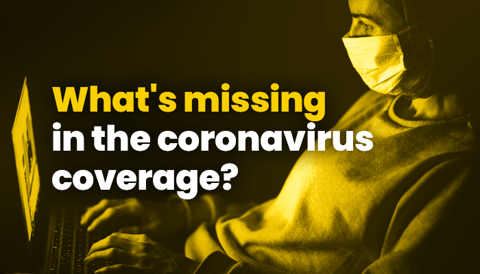 What's missing in the coronavirus coverage?